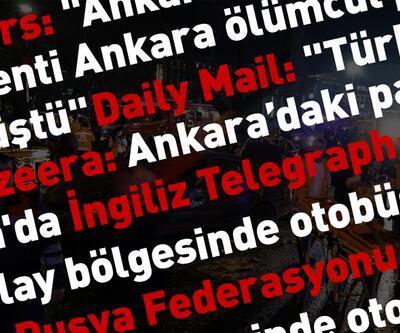 Dünya basını Ankara patlamasını böyle gördü