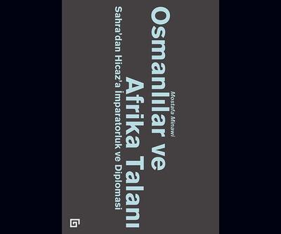 Osmanlılar ve Afrika Talanı: Sahra'dan Hicaz'a İmparatorluk ve Diplomasi