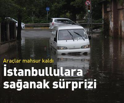 İstanbul'da sağanak sürprizi