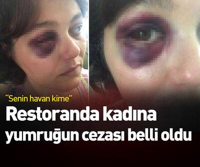 Restoranda kadına yumruğun cezası belli oldu