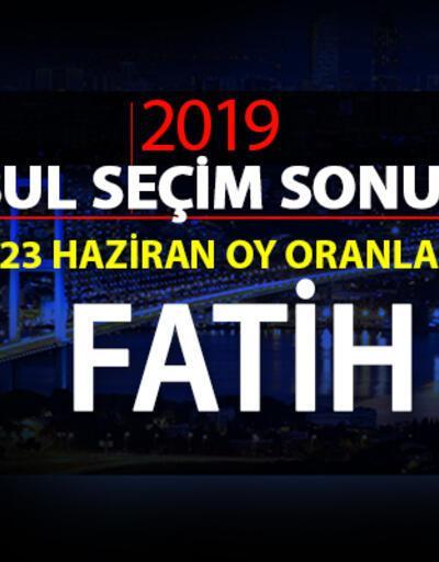 İstanbul Belediye Başkanlığı Fatih seçim sonuçları ve 23 Haziran Fatih oy oranları