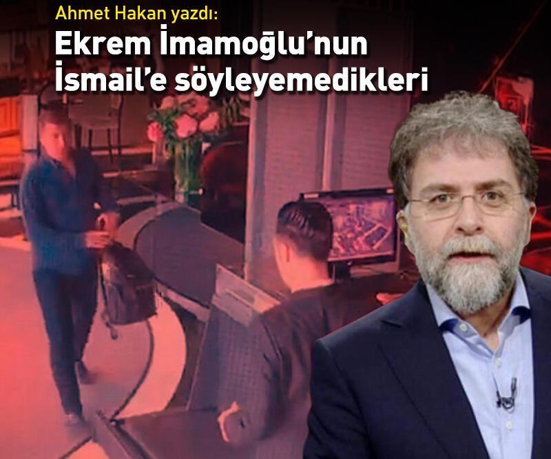 Son dakika: Ahmet Hakan yazdı: Ekrem İmamoğlu'nun İsmail'e söylemedikleri