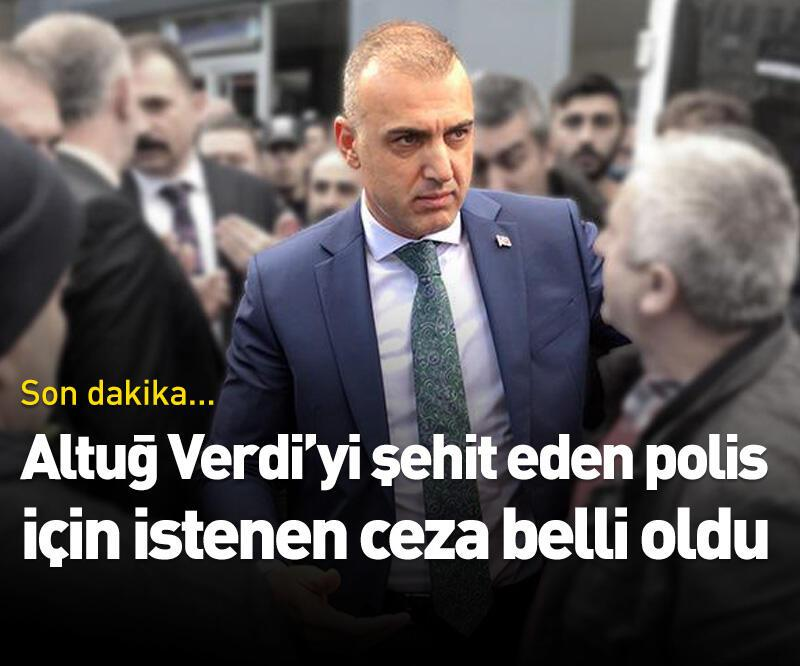 Son dakika: Altuğ Verdi'yi şehit eden polis için istenen ceza belli oldu
